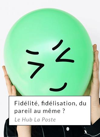 Fidélité, fidélisation, du pareil au même ? - http://lehub.laposte.fr