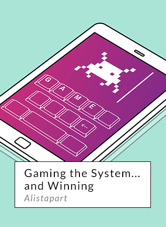 Gaming the System…and Winning - Alistapart