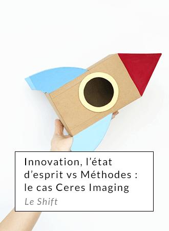 Innovation, l'état d'esprit versus Méthodes : le cas Ceres Imaging - Le shift