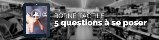 Borne tactile en supermarché : 5 questions à se poser