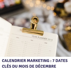 Calendrier marketing : 7 dates clés du mois de décembre