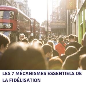 Les 7 mécanismes essentiels de la fidélisation