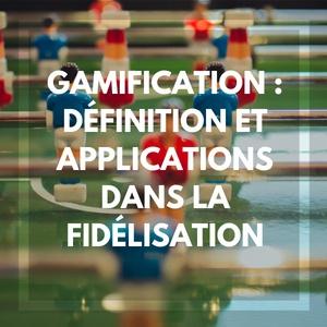 Gamification : définition et applications dans la fidélisation