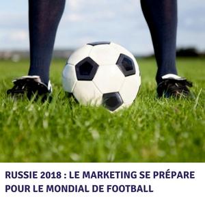 Russie 2018 : le marketing se prépare pour le Mondial de football