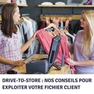 Drive-to-store : nos conseils pour exploiter votre fichier client