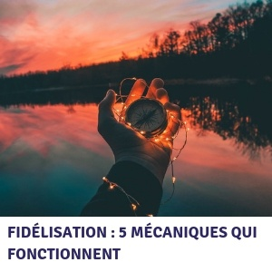 Fidélisation : 5 mécaniques qui fonctionnent