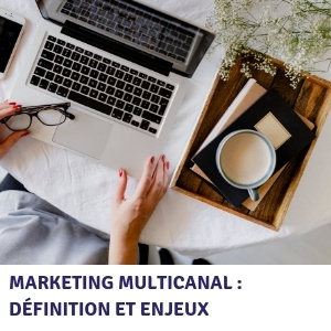 Marketing multicanal : définition et enjeux