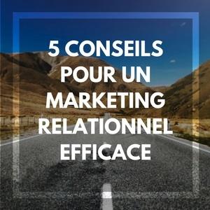 Marketing relationnel : les 5 meilleurs conseils pour une stratégie efficace