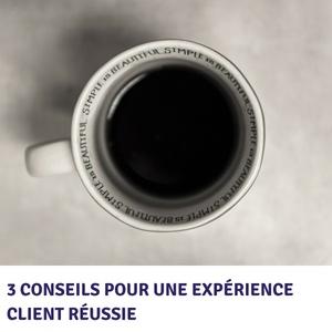 3 conseils pour une expérience client réussie